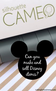 Trademarks and Your Craft Business: Can I make and sell Disney items with my Silhouette or Cricut? - by cuttingforbusiness.com