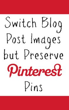 Switch Blog Post Images, Preserve Pinterest Pins | www.chaosandlove.com