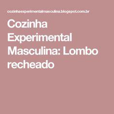 Cozinha Experimental Masculina: Lombo recheado