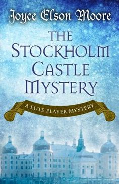 The Stockholm Castle Mystery, Joyce Elson Moore,  9781432830786, 11/19/15