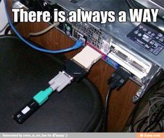 Geek Humor | There's always a way | From Funny Technology - Google+