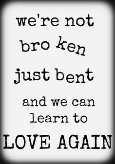 We're not broken just bent and we can learn to love again uit: Just Give Me A Reason - Pink