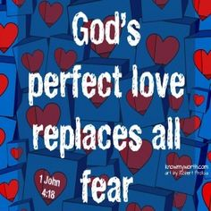 Gods perfect love replaces all fear