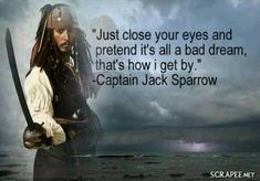 """~~ """"Just close your eyes and pretend it's all a bad dream, that's how I get by."""" - Captain Jack Sparrow - Disney's Pirates of the Caribbean. Jack Sparrow Quotes, Movie Quotes, Funny Quotes, Johnny Depp Quotes, John Depp, Senior Quotes, Pirate Life, Pirate Woman, Bad Dreams"""