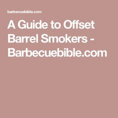 A Guide to Offset Barrel Smokers - Barbecuebible.com