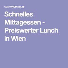 Schnelles Mittagessen - Preiswerter Lunch in Wien Healthy Food, Eat Lunch, Beautiful Places