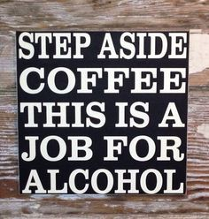 Step Aside Coffee This is a Job For Alcohol wood Sign Funny sign by DropALineDesigns on Etsy Funny Texts, Funny Jokes, Hilarious, Funny Wood Signs, Wooden Signs, Ein Job, Beach Signs, Funny Quotes About Life, Funny Relationship