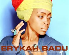 """LOVE Erykah Badu!! """"Now every time I ask you for a little cash, you say Nah but turn right around and ask me for some ass."""""""