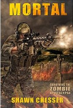 5♥ Mortal: Surviving the Zombie Apocalypse (Bk 6) by Shawn Chesser. Available at Amazon