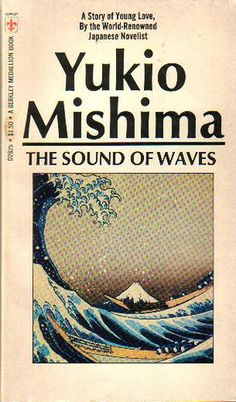 The Sound of Waves by Yukio Mishima.  Set in a remote fishing village in Japan, The Sound of Waves is a timeless story of first love. A young fisherman is entranced at the sight of the beautiful daughter of the wealthiest man in the village. They fall in love, but must then endure the calumny and gossip of the villagers.