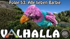ARK SURVIVAL EVOLVED VALHALLA Folge 53: Alle lieben Barbie