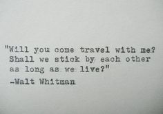 "Items similar to WALT WHITMAN quote typed on a vintage typewriter on Etsy : ""Will you come travel with me? Shall we stick by each other as long as we live. Great Quotes, Quotes To Live By, Me Quotes, Inspirational Quotes, Poetry Quotes, Qoutes, The Words, Cool Words, Pretty Words"