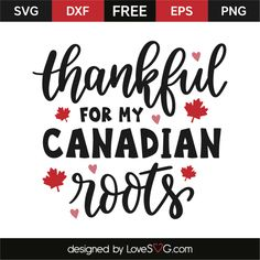 Thankful for my Canadian roots Cricut Canada, Canada Day Shirts, Canada Day Fireworks, Canada Party, I Am Canadian, Free Svg Cut Files, Svg Cuts, Cricut Design, Roots