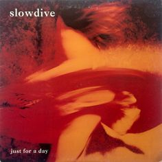 Slowdive - Just For A Day at Discogs