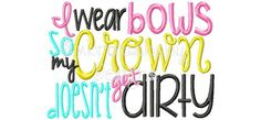 I Wear Bows So My Crown Doesn't Get Dirty by EmbroidababyDesigns