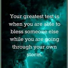 When you are able to bless someone else while you are going through your own storm