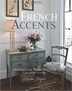 French Accents is filled with beautiful photos and tips on how to add French Accents to your home. Learn how you can get your copy. Also available on Kindle. www.whitelacecottage.com