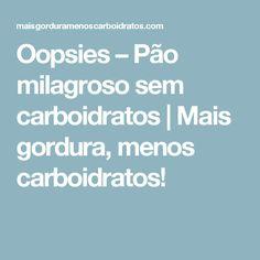 Oopsies – Pão milagroso sem carboidratos   Mais gordura, menos carboidratos!