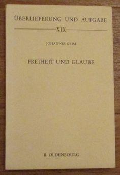 Freiheit und Glaube - Johannes Grim Verlag Oldenbourg 1980