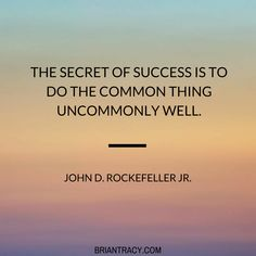 The secret to success, never stop doing your absolute best.