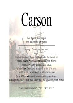 Carson means son of marsh dweller. Carson is a unisex given name. It comes from an Irish and Scottish surname.