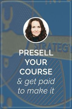 Presell Your Online Course & Get Paid to Make It