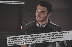 I headcanon that Grunt returns the favor and breaks Shepard out of Huerta with Steve driving the getaway shuttle. Shepard recuperates in th...