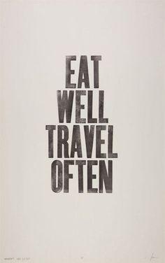 """""""Eat well. Travel often."""""""