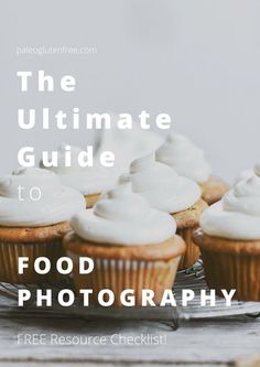 The Ultimate Guide To Food Photography! Free Resource Checklist. Food photography tools, tips, cameras, backgrounds, and gear.
