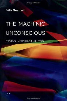 The Machinic Unconscious: Essays in Schizoanalysis von Felix Guattari