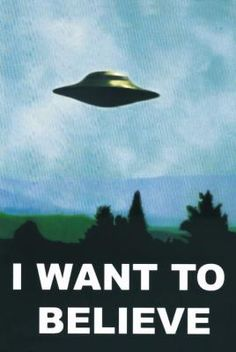 I am not a big UFO conspiracy girl but I always wanted this poster hanging in my house. I still don't have it. I guess I don't believe enough.