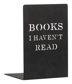 A bookend to hold back the dwindling number of books you haven't read yet.