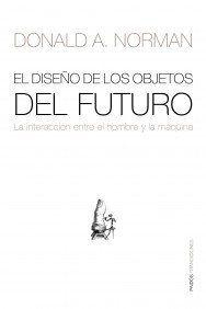 El diseño de los objetos del futuro: La interacción entre el hombre y la máquina (Transiciones) de Donald A. Norman http://www.amazon.es/dp/8449323886/ref=cm_sw_r_pi_dp_4RNbvb1YVHFEW