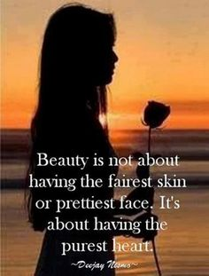 Beauty is not about having the fairest skin or prettiest face. It's about having the purest heart.