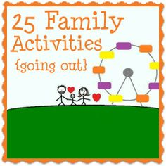 25 Family Time Activities for when you really just want to go out!