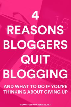 Let's face it, blogging is hard. In this post I'll share with you 4 reasons bloggers quit blogging, and what to do if you're thinking about giving up.