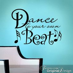 Dance to Your Own Beat Vinyl Wall Decal: Good advice and a great reminder that we're each unique and should not try to be just like everyone else. www.twistmo.com/shop $24.00