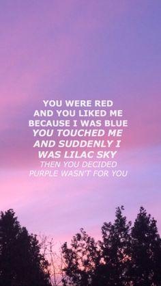 Você era vermelho e você gostou de mim porque eu era azul Você me tocou e de repente eu era um céu lilás E você decidiu que roxo simplesmente não era para você •°°•