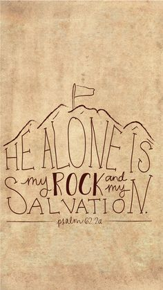 """He alone is my rock and my salvation; he is my fortress, I will never be…"