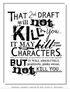 """That 2nd draft will not kill you. It may kill some of your characters..."" - Kathy R. Jeffords #quotes #writing"