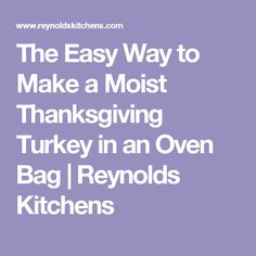 The Easy Way to Make a Moist Thanksgiving Turkey in an Oven Bag   Reynolds Kitchens