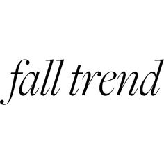 Fall Trend ❤ liked on Polyvore featuring text, words, quotes, backgrounds, phrase, editorial, fall trend and saying