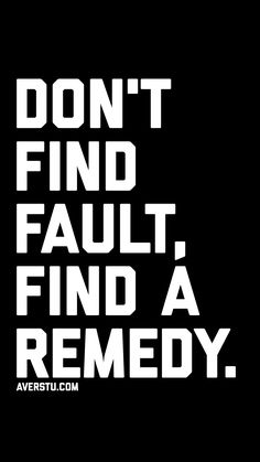 Don't find fault, find a remedy. Kid Quotes, Motivational Quotes, Inspirational Quotes, School Quotes, Qoutes, Gentleman Quotes, Quote Citation, Badass Quotes, Life Advice
