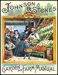 Johnson and Stokes Seed Company, New Jersey. A Garden and Farm Manual. The manual/guide was produced and distributed, during America's Gilded Age, c.1896. ~ {cwlyons}