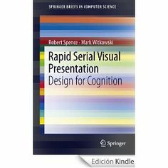 Rapid serial visual presentation : design for cognition / Robert Spence, Mark Witkowski London ; New York : Springer, 2013 http://absysnetweb.bbtk.ull.es/cgi-bin/abnetopac01?TITN=497332