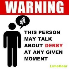 Duh. It's DERBY!! Who doesn't want to talk about it?!?!