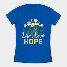Live Love Hope Blooming Daffodils Spring Flowers - Daffodils - T-Shirt   TeePublic Live, Spring, Flowers, Mens Tops, T Shirt, Women, Fashion, Supreme T Shirt, Moda