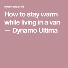 How to stay warm while living in a van — Dynamo Ultima