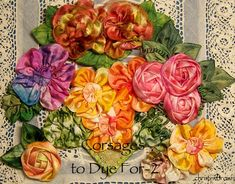 """Corsages to Dye for II: 3 lessons/$38.00 Do you find yourself wishing """"if only I had a ribbon that was this color or that"""", or """"why didn't it come in my favorite colors""""? If your answer is YES, the..."""