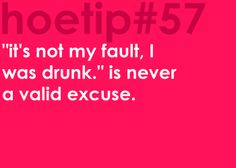 "Hoetips #57 - '""It's not my fault, I was drunk."" is never a valid excuse.'"